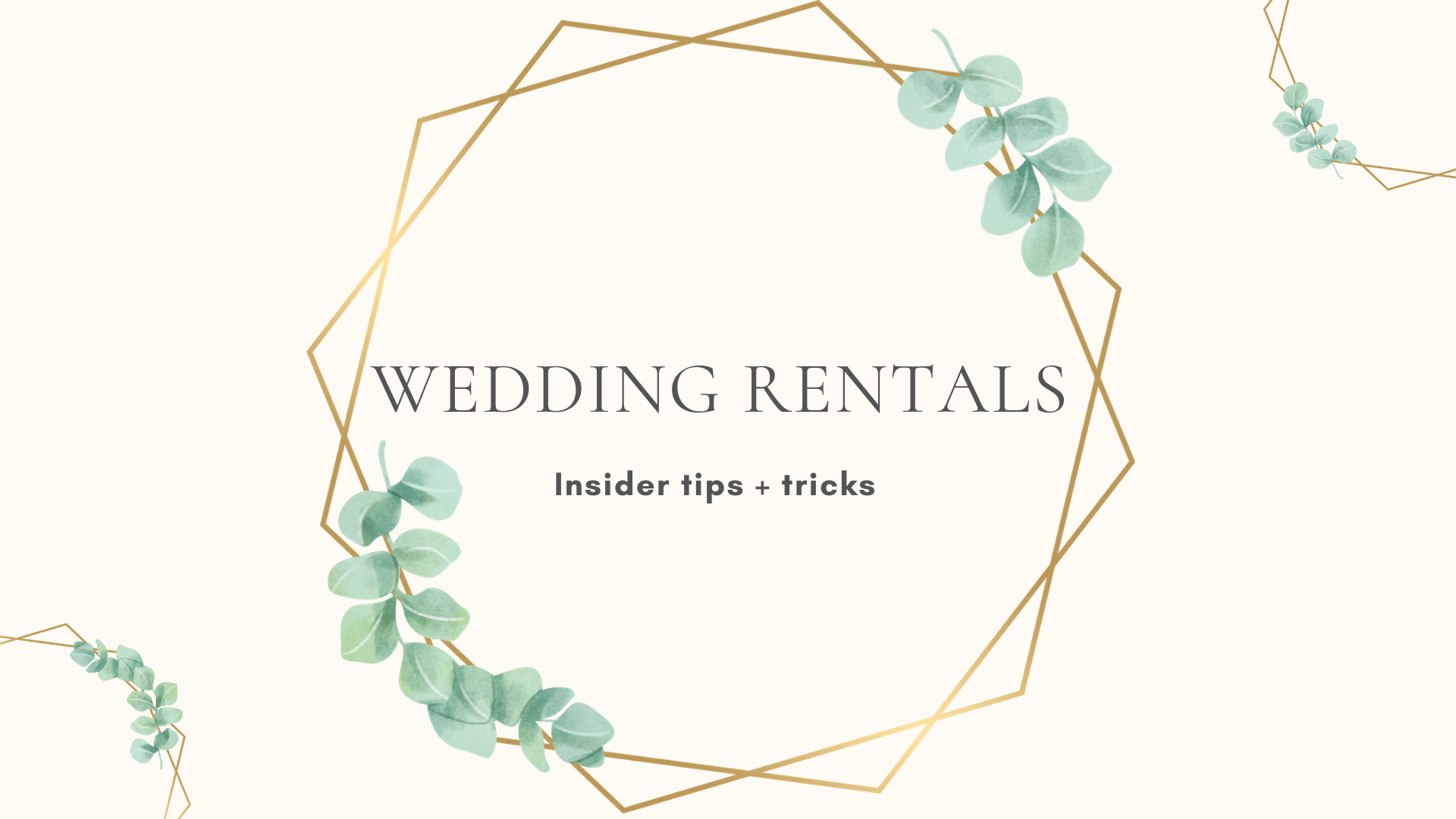 Wedding Rentals - Tips + Tricks